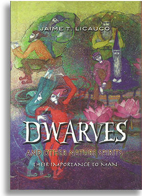 Dwarves and Other Nature Spirits: Their Importance to Man by Jaime Licauco