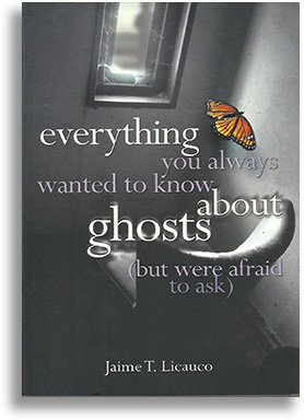 Everything You Always Wanted to Know About Ghosts (But Were Afraid to Ask) by Jaime Licauco